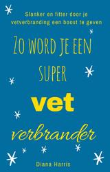 Zo Word Je Een Supervetverbrander (e-Book)